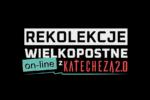 Rekolekcje Wielkopostne on-line z Katechezą 2.0